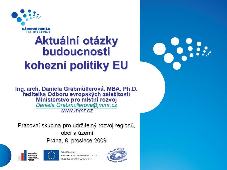 1 Aktuální otázky budoucnosti kohezní politiky EU Ing.