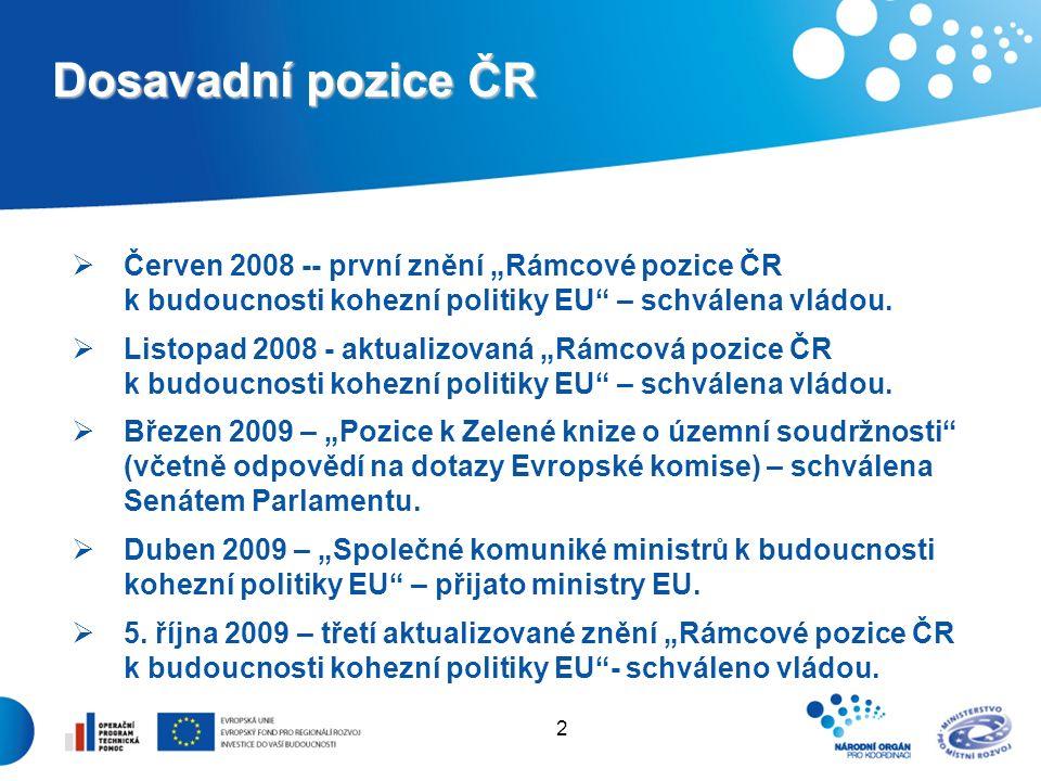 """2 Dosavadní pozice ČR Dosavadní pozice ČR  Červen 2008 -- první znění """"Rámcové pozice ČR k budoucnosti kohezní politiky EU – schválena vládou."""