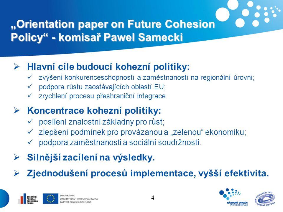 """4 """"Orientation paper on Future Cohesion Policy - komisař Pawel Samecki  Hlavní cíle budoucí kohezní politiky: zvýšení konkurenceschopnosti a zaměstnanosti na regionální úrovni; podpora růstu zaostávajících oblastí EU; zrychlení procesu přeshraniční integrace."""