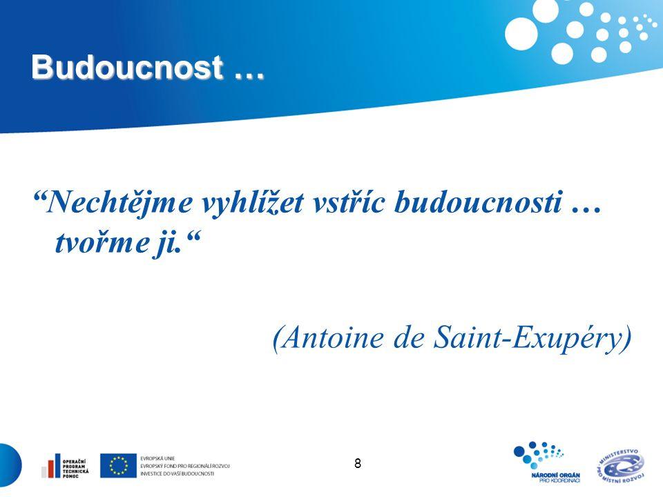 8 Budoucnost … Nechtějme vyhlížet vstříc budoucnosti … tvořme ji. (Antoine de Saint-Exupéry)