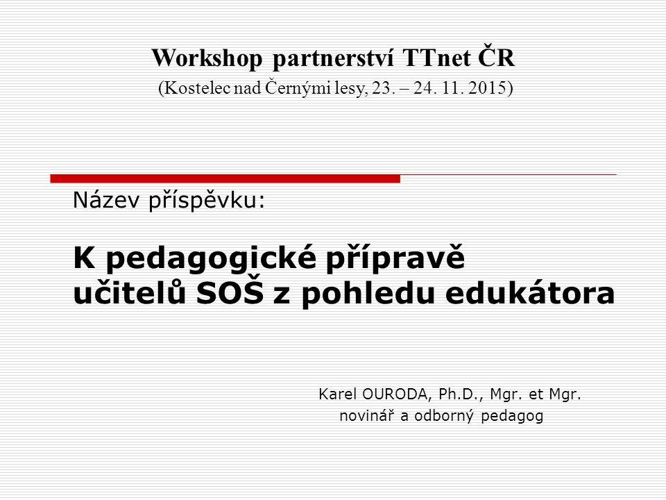 Název příspěvku: K pedagogické přípravě učitelů SOŠ z pohledu edukátora Karel OURODA, Ph.D., Mgr.
