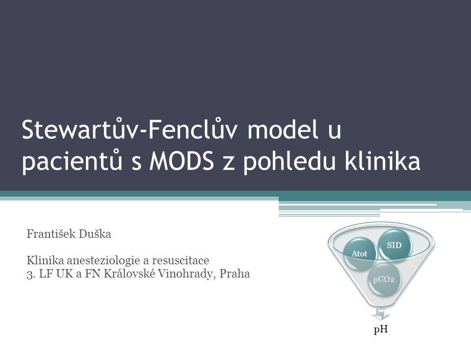 Stewartův-Fenclův model u pacientů s MODS z pohledu klinika František Duška Klinika anesteziologie a resuscitace 3.