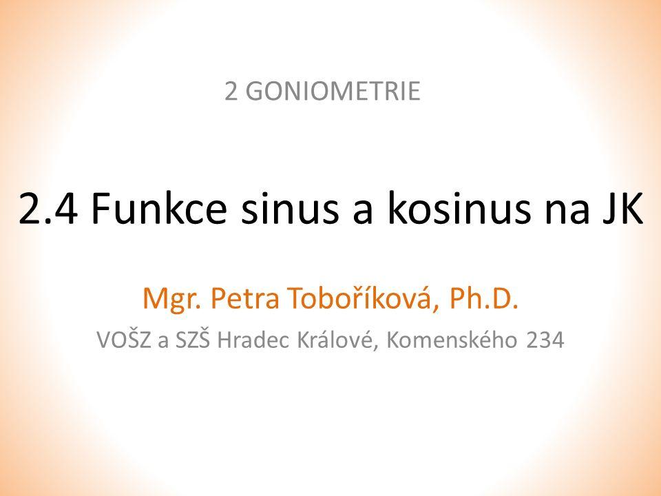 2.4 Funkce sinus a kosinus na JK 2 GONIOMETRIE Mgr. Petra Toboříková, Ph.D. VOŠZ a SZŠ Hradec Králové, Komenského 234