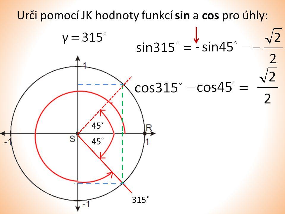 Urči pomocí JK hodnoty funkcí sin a cos pro úhly: 315˚ 45˚