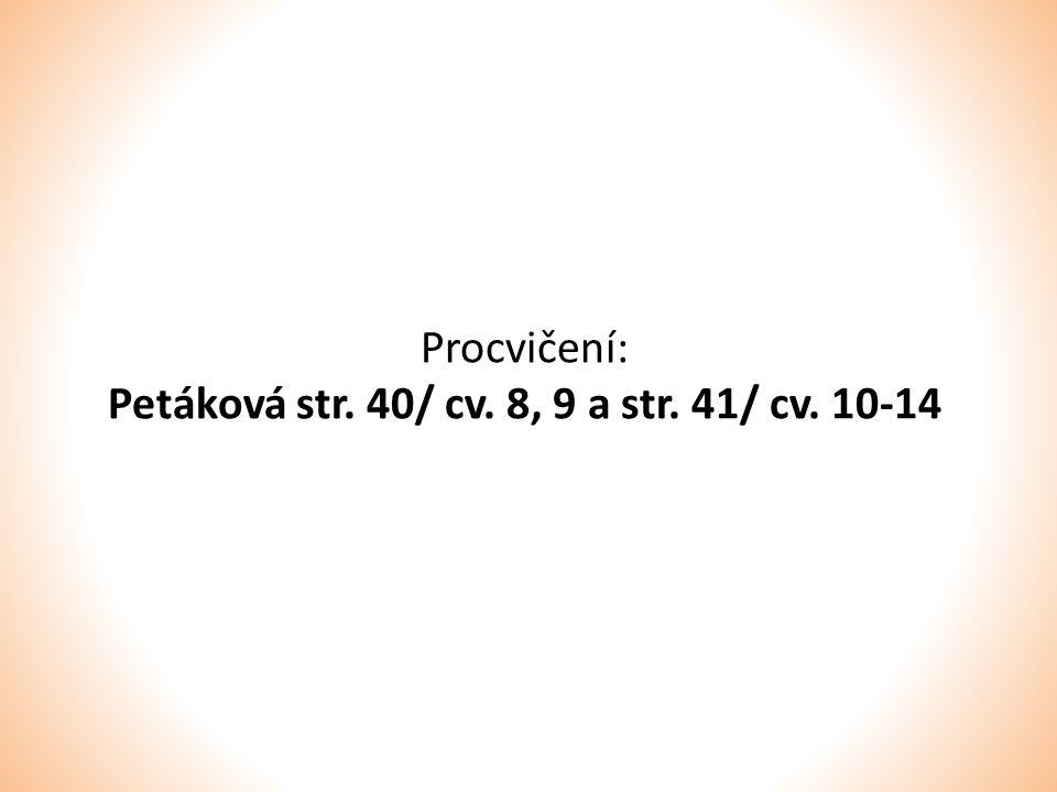Procvičení: Petáková str. 40/ cv. 8, 9 a str. 41/ cv. 10-14
