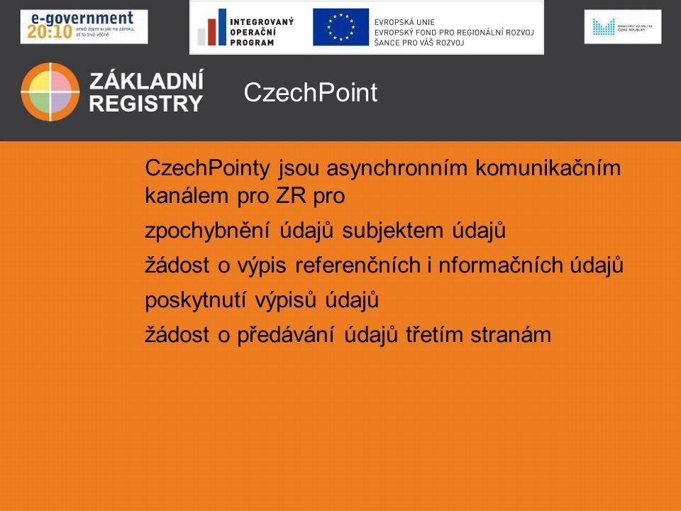 CzechPoint CzechPointy jsou asynchronním komunikačním kanálem pro ZR pro zpochybnění údajů subjektem údajů žádost o výpis referenčních i nformačních údajů poskytnutí výpisů údajů žádost o předávání údajů třetím stranám