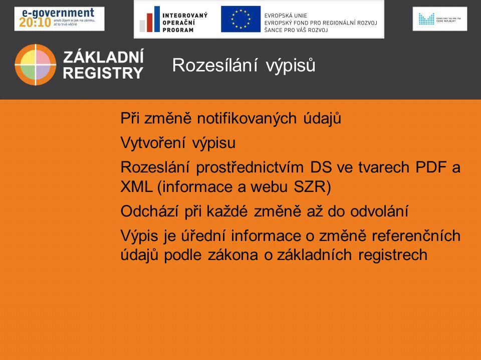 Rozesílání výpisů Při změně notifikovaných údajů Vytvoření výpisu Rozeslání prostřednictvím DS ve tvarech PDF a XML (informace a webu SZR) Odchází při každé změně až do odvolání Výpis je úřední informace o změně referenčních údajů podle zákona o základních registrech