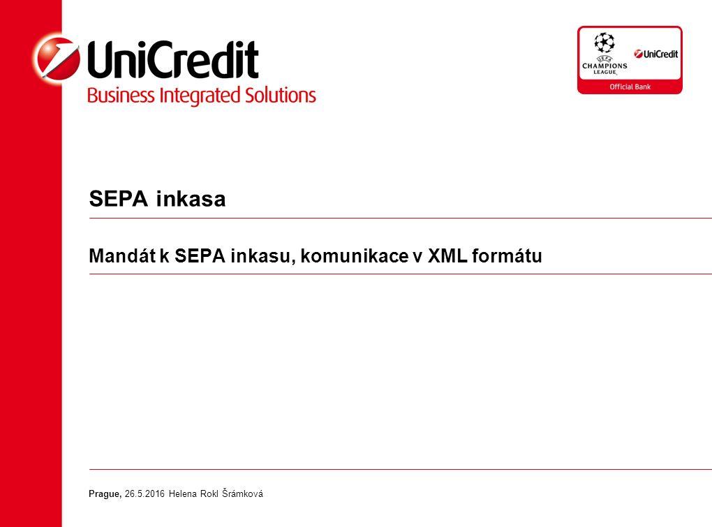 SEPA inkasa Mandát k SEPA inkasu, komunikace v XML formátu Prague, 26.5.2016 Helena Rokl Šrámková