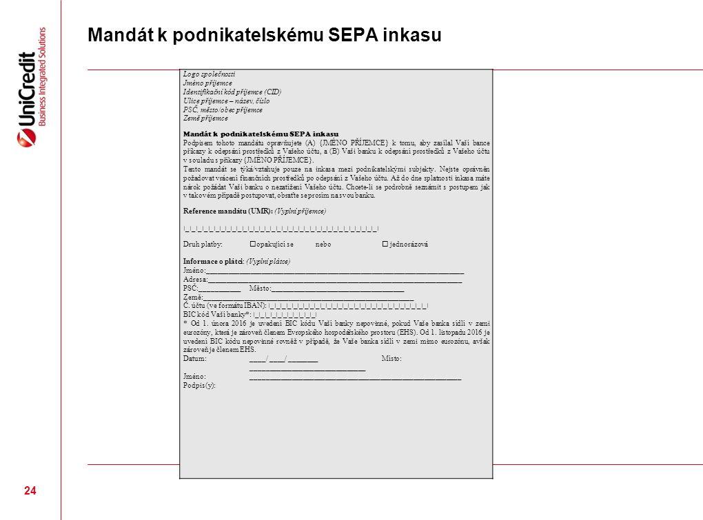 Mandát k podnikatelskému SEPA inkasu Logo společnosti Jméno příjemce Identifikační kód příjemce (CID) Ulice příjemce – název, číslo PSČ, město/obec příjemce Země příjemce Mandát k podnikatelskému SEPA inkasu Podpisem tohoto mandátu opravňujete (A) {JMÉNO PŘÍJEMCE} k tomu, aby zasílal Vaší bance příkazy k odepsání prostředků z Vašeho účtu, a (B) Vaši banku k odepsání prostředků z Vašeho účtu v souladu s příkazy {JMÉNO PŘÍJEMCE}.