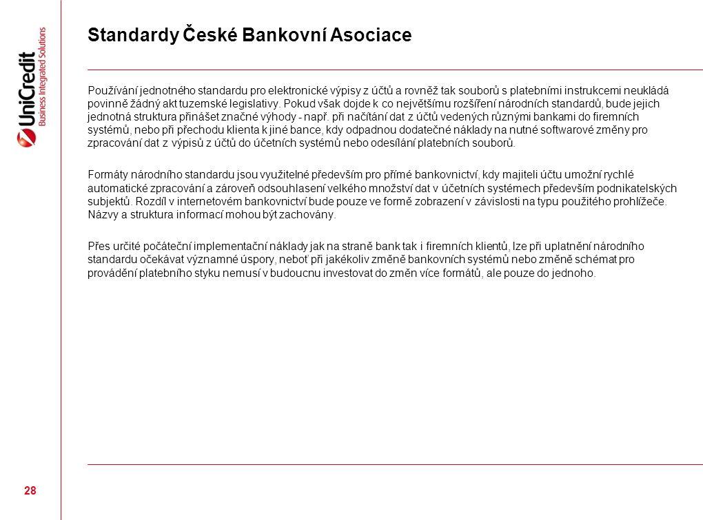 Standardy České Bankovní Asociace Používání jednotného standardu pro elektronické výpisy z účtů a rovněž tak souborů s platebními instrukcemi neukládá povinně žádný akt tuzemské legislativy.