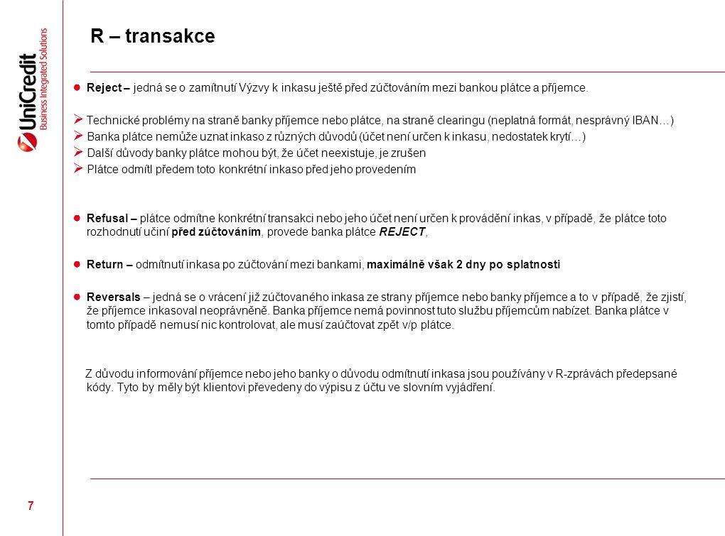 R – transakce ● Reject – jedná se o zamítnutí Výzvy k inkasu ještě před zúčtováním mezi bankou plátce a příjemce.