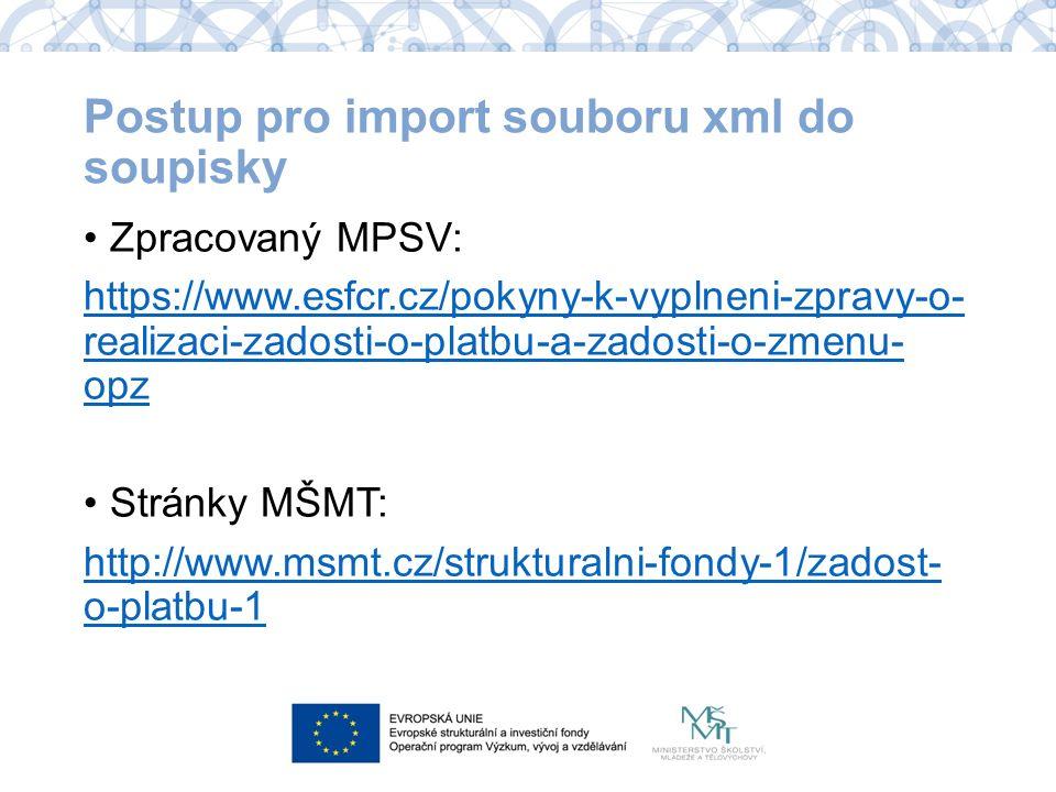 Postup pro import souboru xml do soupisky Zpracovaný MPSV: https://www.esfcr.cz/pokyny-k-vyplneni-zpravy-o- realizaci-zadosti-o-platbu-a-zadosti-o-zme