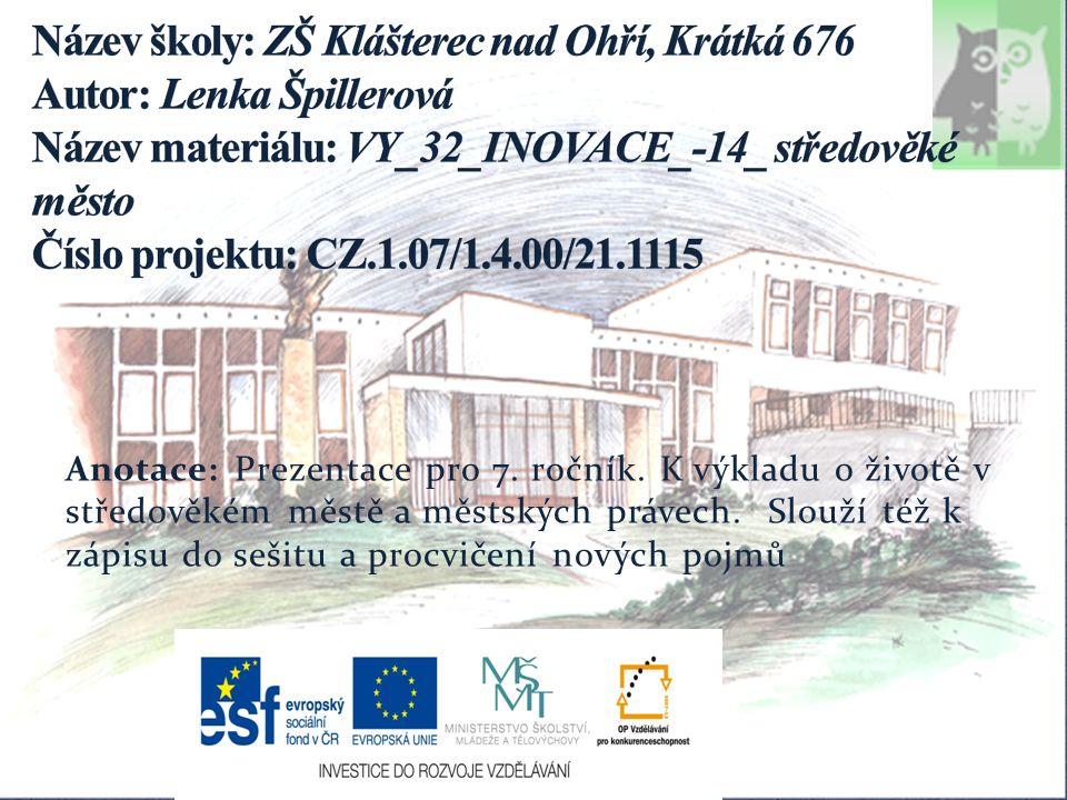 Anotace: Prezentace pro 7. ročník. K výkladu o životě v středověkém městě a městských právech.