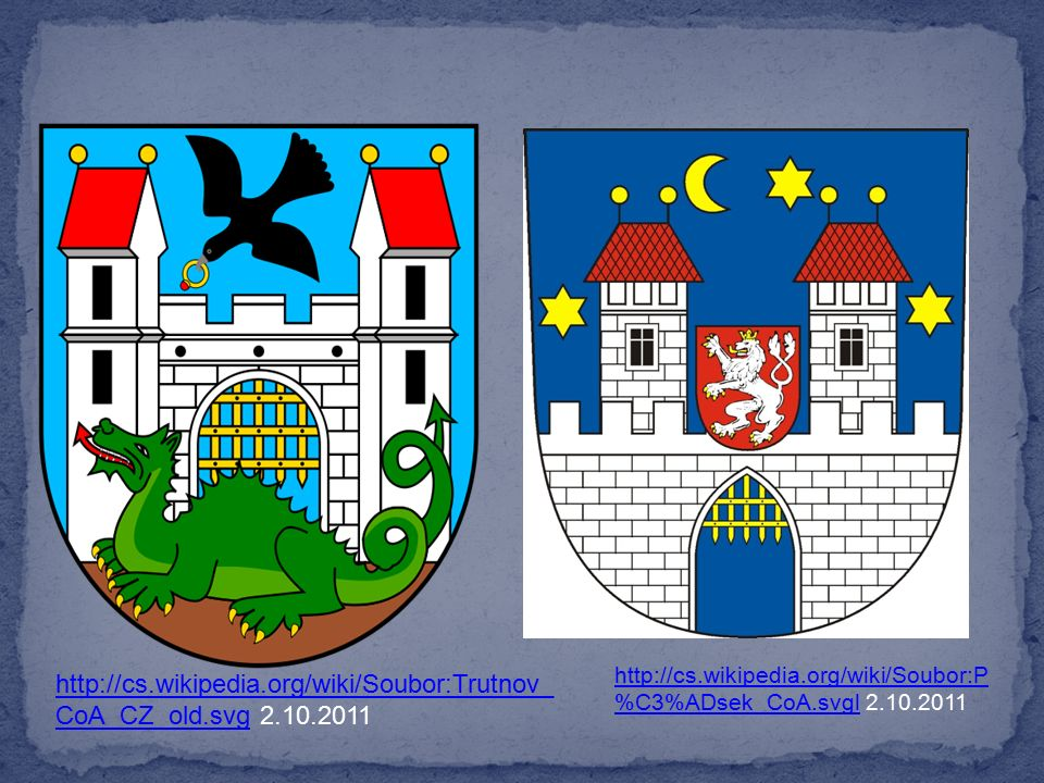 http://cs.wikipedia.org/wiki/Soubor:Trutnov_ CoA_CZ_old.svghttp://cs.wikipedia.org/wiki/Soubor:Trutnov_ CoA_CZ_old.svg 2.10.2011 http://cs.wikipedia.org/wiki/Soubor:P %C3%ADsek_CoA.svglhttp://cs.wikipedia.org/wiki/Soubor:P %C3%ADsek_CoA.svgl 2.10.2011