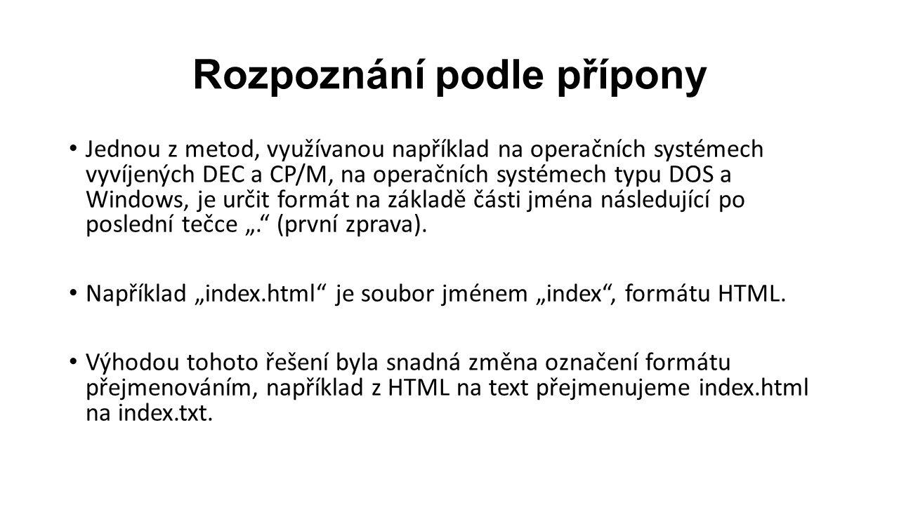 """Rozpoznání podle přípony Jednou z metod, využívanou například na operačních systémech vyvíjených DEC a CP/M, na operačních systémech typu DOS a Windows, je určit formát na základě části jména následující po poslední tečce """". (první zprava)."""