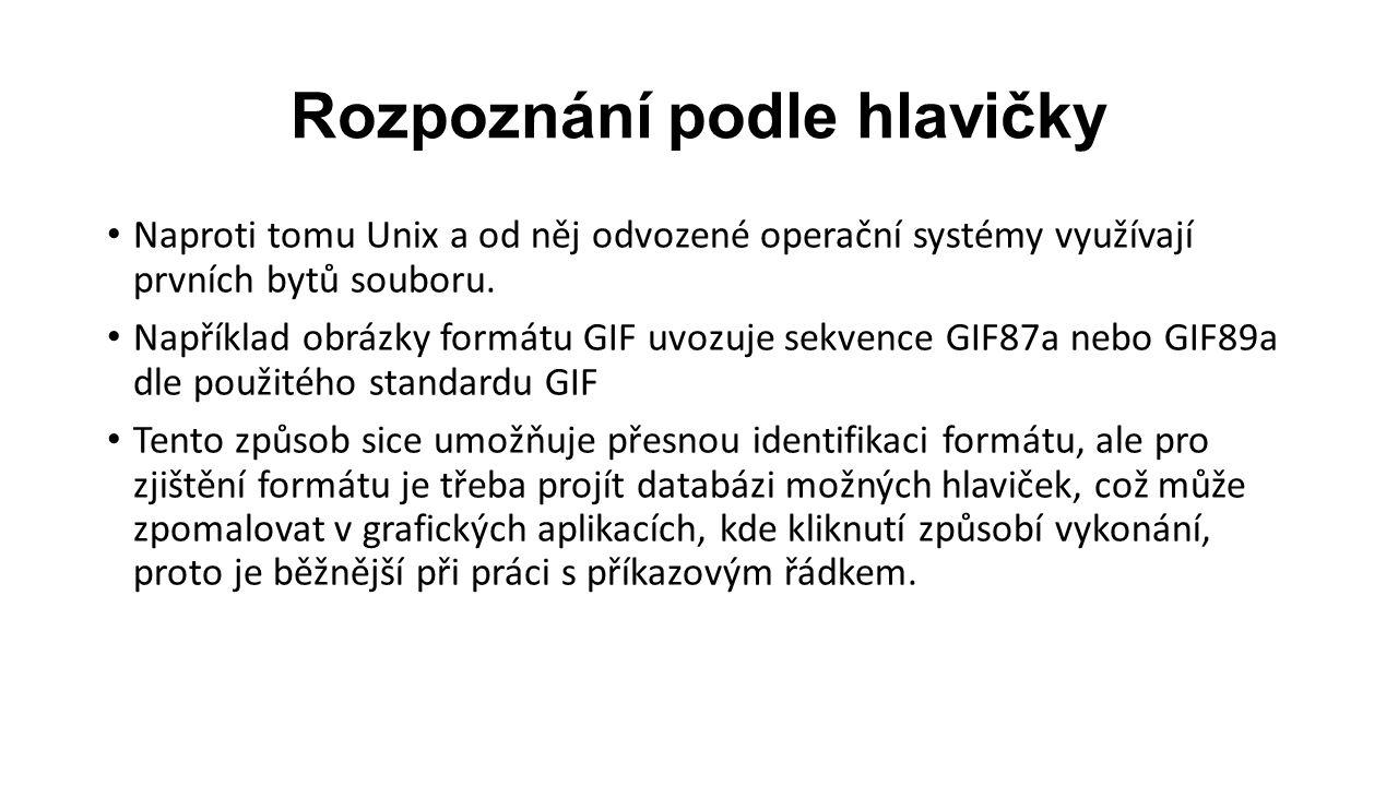 Rozpoznání podle hlavičky Naproti tomu Unix a od něj odvozené operační systémy využívají prvních bytů souboru.