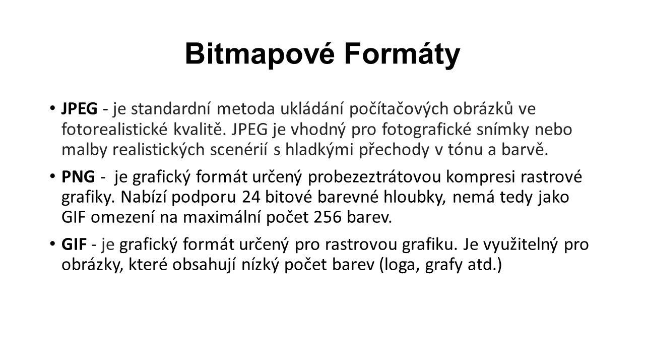 Bitmapové Formáty JPEG - je standardní metoda ukládání počítačových obrázků ve fotorealistické kvalitě.