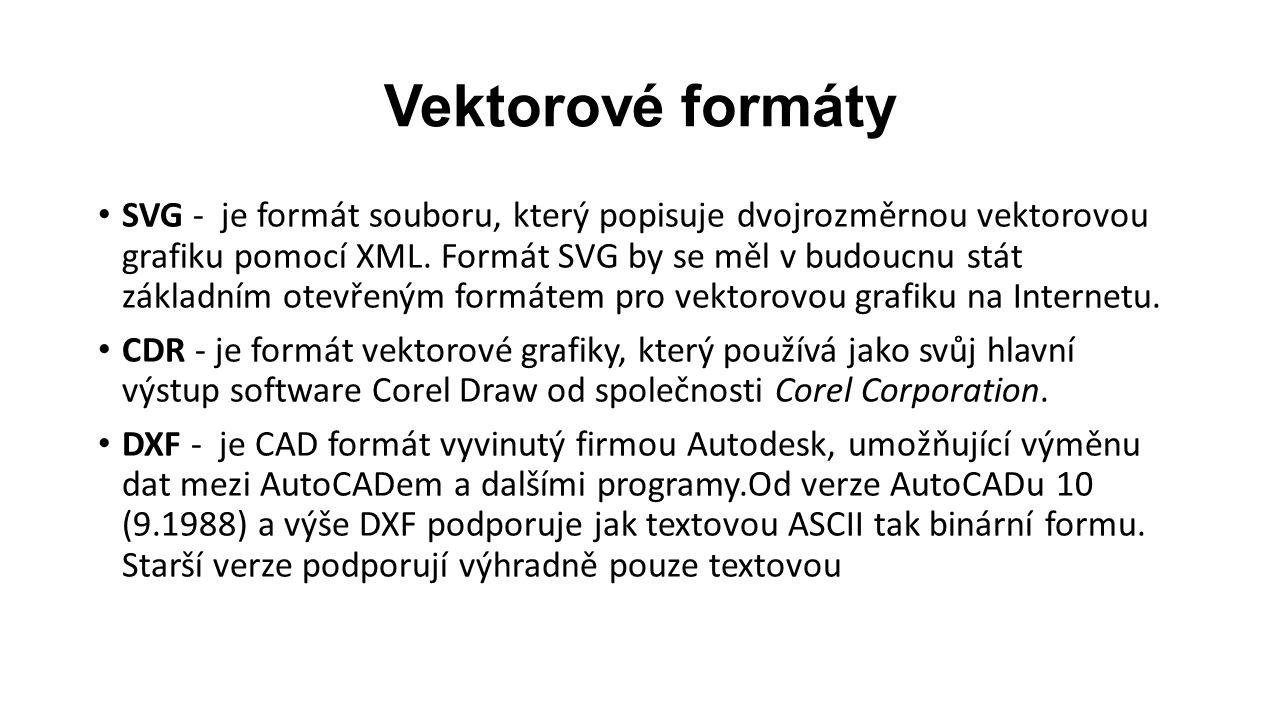 Vektorové formáty SVG - je formát souboru, který popisuje dvojrozměrnou vektorovou grafiku pomocí XML.