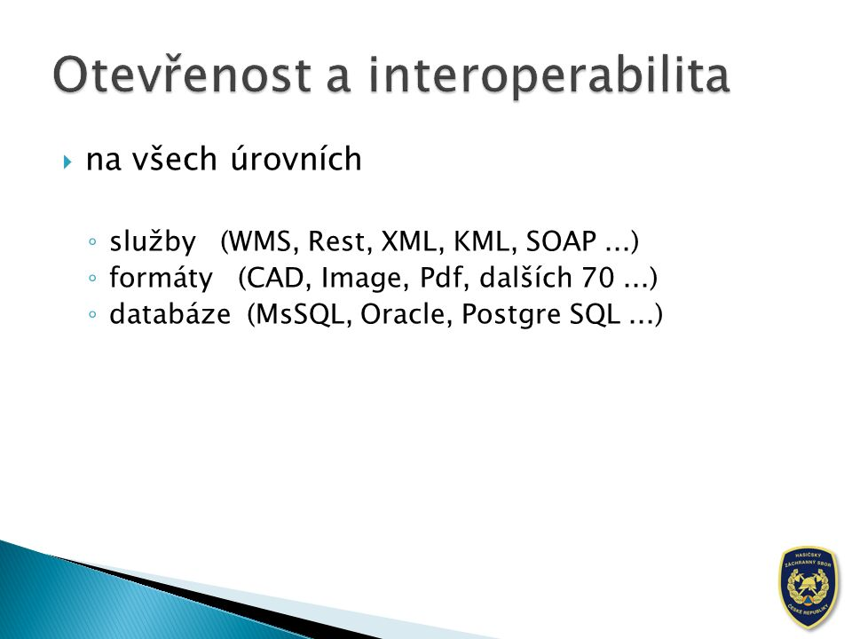  na všech úrovních ◦ služby (WMS, Rest, XML, KML, SOAP...) ◦ formáty (CAD, Image, Pdf, dalších 70...) ◦ databáze (MsSQL, Oracle, Postgre SQL...)