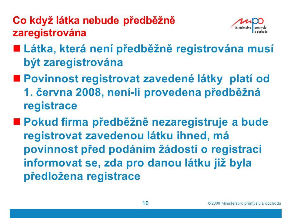  2008  Ministerstvo průmyslu a obchodu 10 Co když látka nebude předběžně zaregistrována Látka, která není předběžně registrována musí být zaregistrována Povinnost registrovat zavedené látky platí od 1.