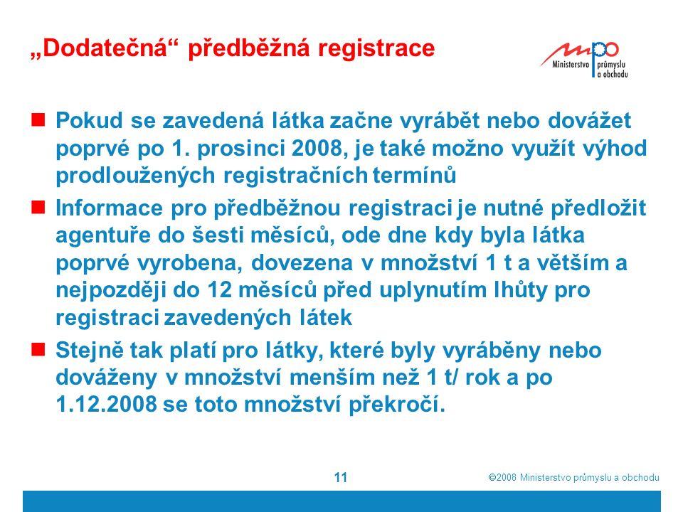 """ 2008  Ministerstvo průmyslu a obchodu 11 """"Dodatečná předběžná registrace Pokud se zavedená látka začne vyrábět nebo dovážet poprvé po 1."""