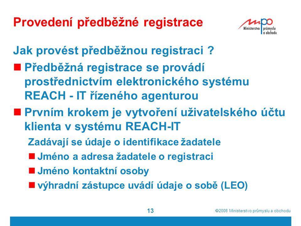  2008  Ministerstvo průmyslu a obchodu 13 Provedení předběžné registrace Jak provést předběžnou registraci .