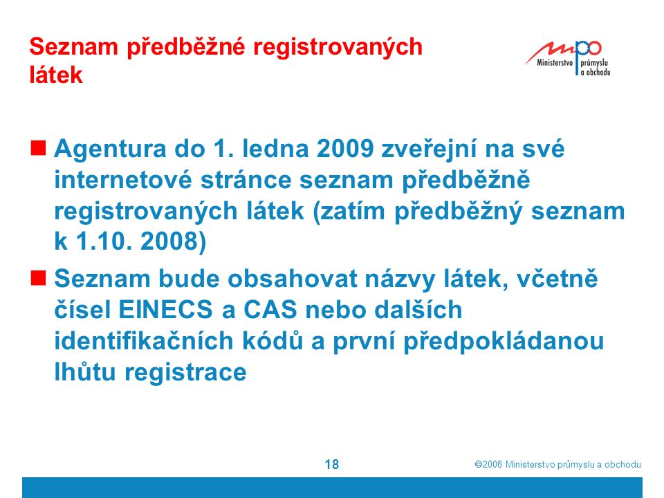  2008  Ministerstvo průmyslu a obchodu 18 Seznam předběžné registrovaných látek Agentura do 1.