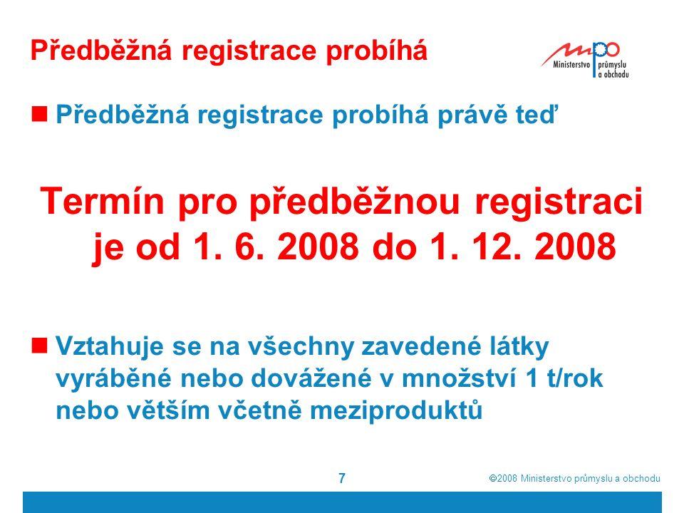  2008  Ministerstvo průmyslu a obchodu 7 Předběžná registrace probíhá Předběžná registrace probíhá právě teď Termín pro předběžnou registraci je od 1.