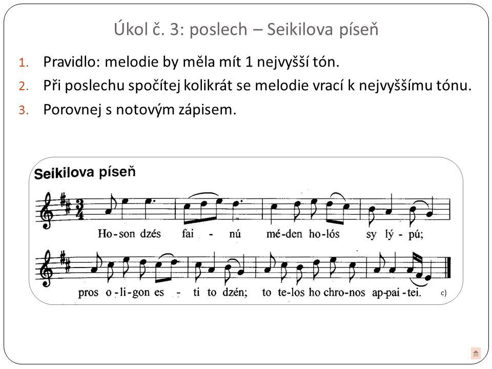 Úkol č. 3: poslech – Seikilova píseň 1. Pravidlo: melodie by měla mít 1 nejvyšší tón.
