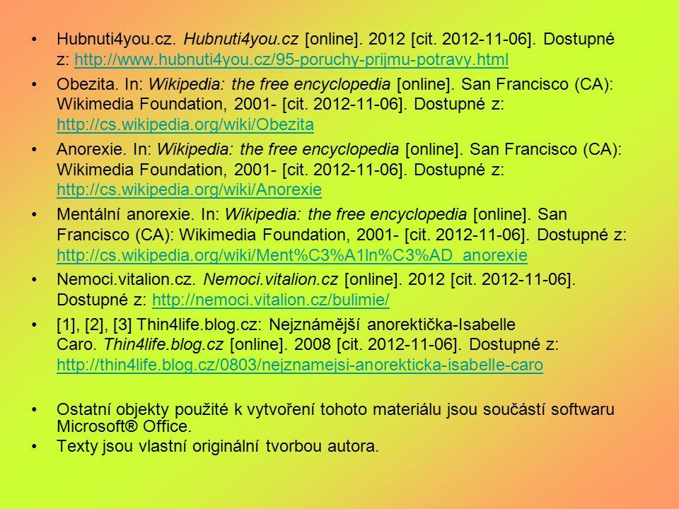Hubnuti4you.cz. Hubnuti4you.cz [online]. 2012 [cit. 2012-11-06]. Dostupné z: http://www.hubnuti4you.cz/95-poruchy-prijmu-potravy.htmlhttp://www.hubnut