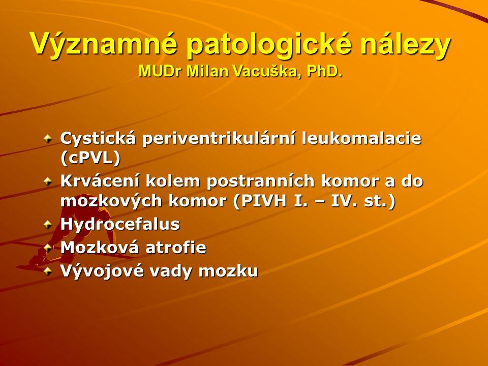 Významné patologické nálezy MUDr Milan Vacuška, PhD. Cystická periventrikulární leukomalacie (cPVL) Krvácení kolem postranních komor a do mozkových ko