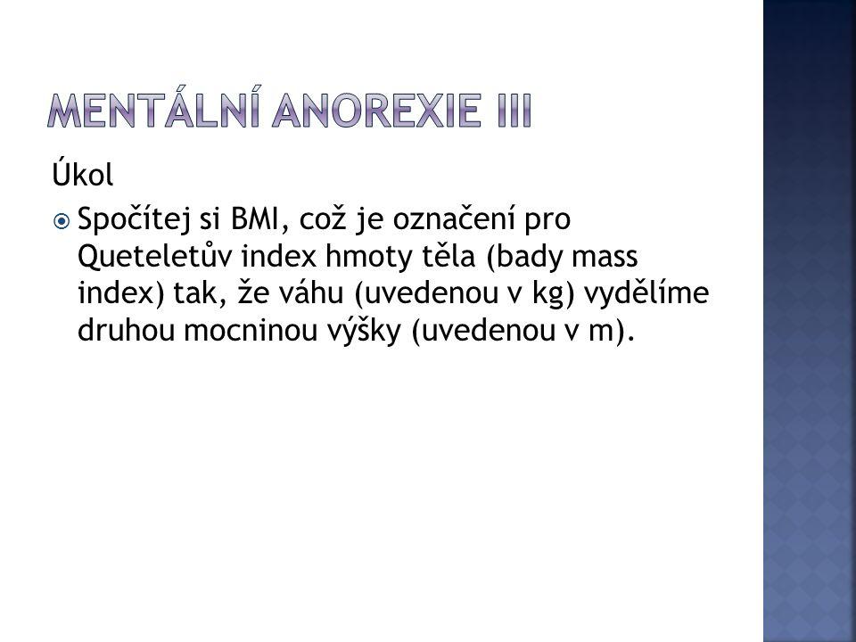 Úkol  Spočítej si BMI, což je označení pro Queteletův index hmoty těla (bady mass index) tak, že váhu (uvedenou v kg) vydělíme druhou mocninou výšky