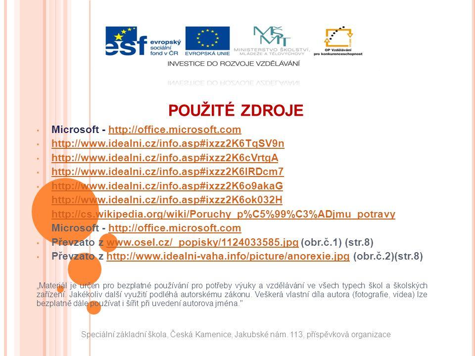 """POUŽITÉ ZDROJE Microsoft - http://office.microsoft.comhttp://office.microsoft.com http://www.idealni.cz/info.asp#ixzz2K6TqSV9n http://www.idealni.cz/info.asp#ixzz2K6cVrtgA http://www.idealni.cz/info.asp#ixzz2K6lRDcm7 http://www.idealni.cz/info.asp#ixzz2K6o9akaG http://www.idealni.cz/info.asp#ixzz2K6ok032H http://cs.wikipedia.org/wiki/Poruchy_p%C5%99%C3%ADjmu_potravy Microsoft - http://office.microsoft.comhttp://office.microsoft.com Převzato z www.osel.cz/_popisky/1124033585.jpg (obr.č.1) (str.8)www.osel.cz/_popisky/1124033585.jpg Převzato z http://www.idealni-vaha.info/picture/anorexie.jpg (obr.č.2)(str.8)http://www.idealni-vaha.info/picture/anorexie.jpg """"Materiál je určen pro bezplatné používání pro potřeby výuky a vzdělávání ve všech typech škol a školských zařízení."""
