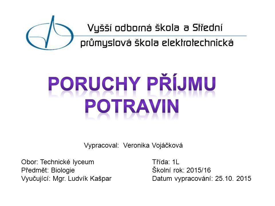 Vypracoval: Veronika Vojáčková Obor: Technické lyceum Třída: 1L Předmět: Biologie Školní rok: 2015/16 Vyučující: Mgr. Ludvík Kašpar Datum vypracování: