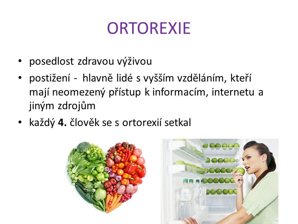 ORTOREXIE posedlost zdravou výživou postižení - hlavně lidé s vyšším vzděláním, kteří mají neomezený přístup k informacím, internetu a jiným zdrojům každý 4.
