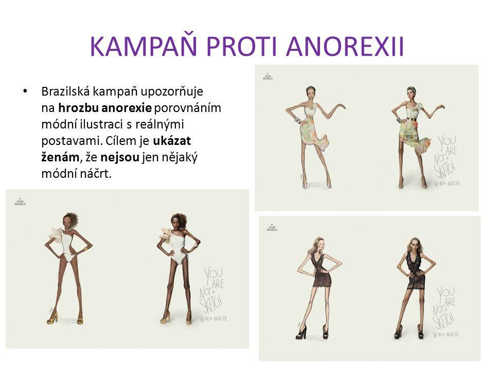 KAMPAŇ PROTI ANOREXII Brazilská kampaň upozorňuje na hrozbu anorexie porovnáním módní ilustraci s reálnými postavami. Cílem je ukázat ženám, že nejsou