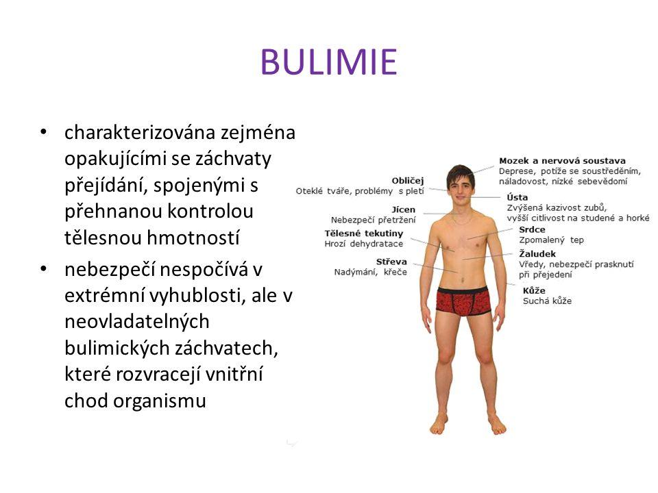 BULIMIE charakterizována zejména opakujícími se záchvaty přejídání, spojenými s přehnanou kontrolou tělesnou hmotností nebezpečí nespočívá v extrémní vyhublosti, ale v neovladatelných bulimických záchvatech, které rozvracejí vnitřní chod organismu