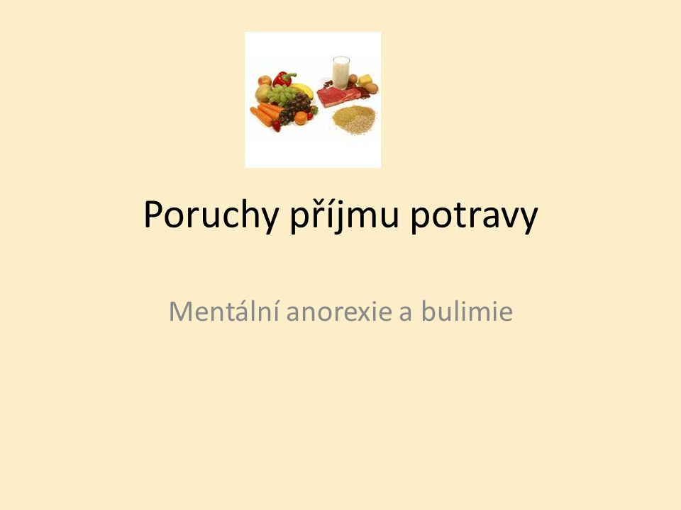 Poruchy příjmu potravy Mentální anorexie a bulimie