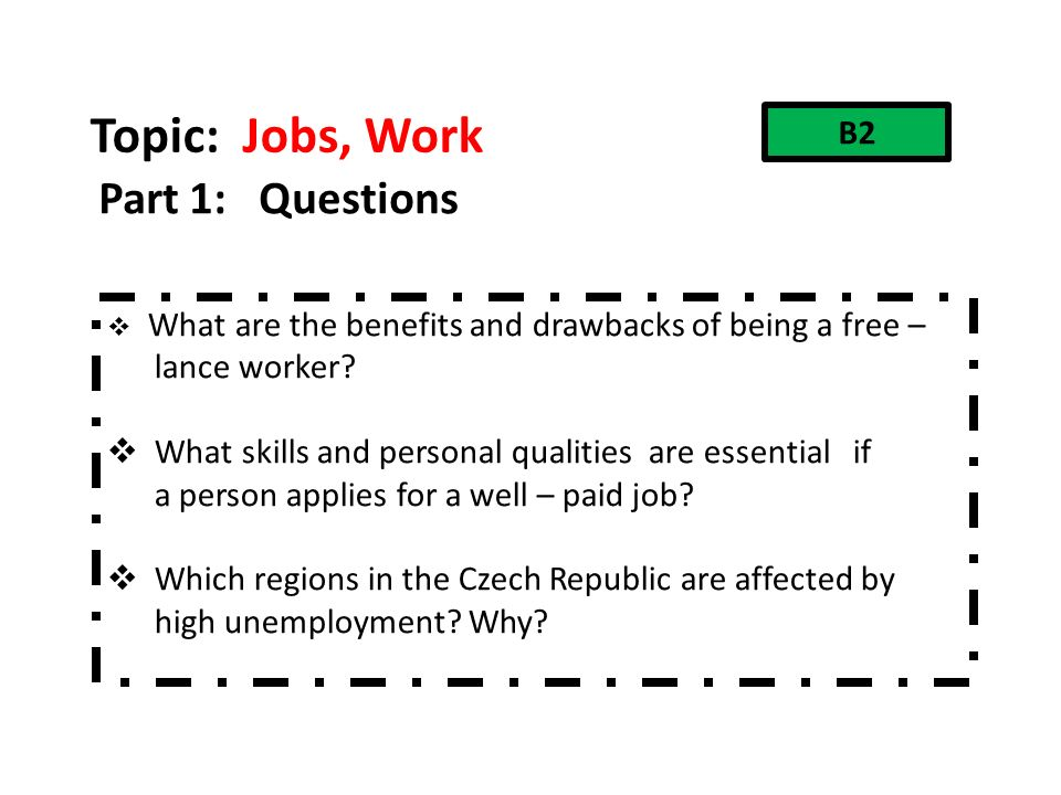 Topic: Jobs, Work Part 1: Questions  If you have possibility of doing a satisfying job or a well-paid job, which one would you choose .