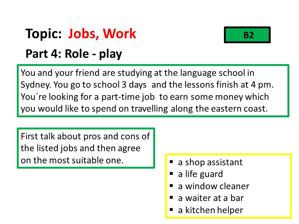 Topic: Jobs, Work Part 4: Role - play B2 You and your friend are studying at the language school in Sydney.