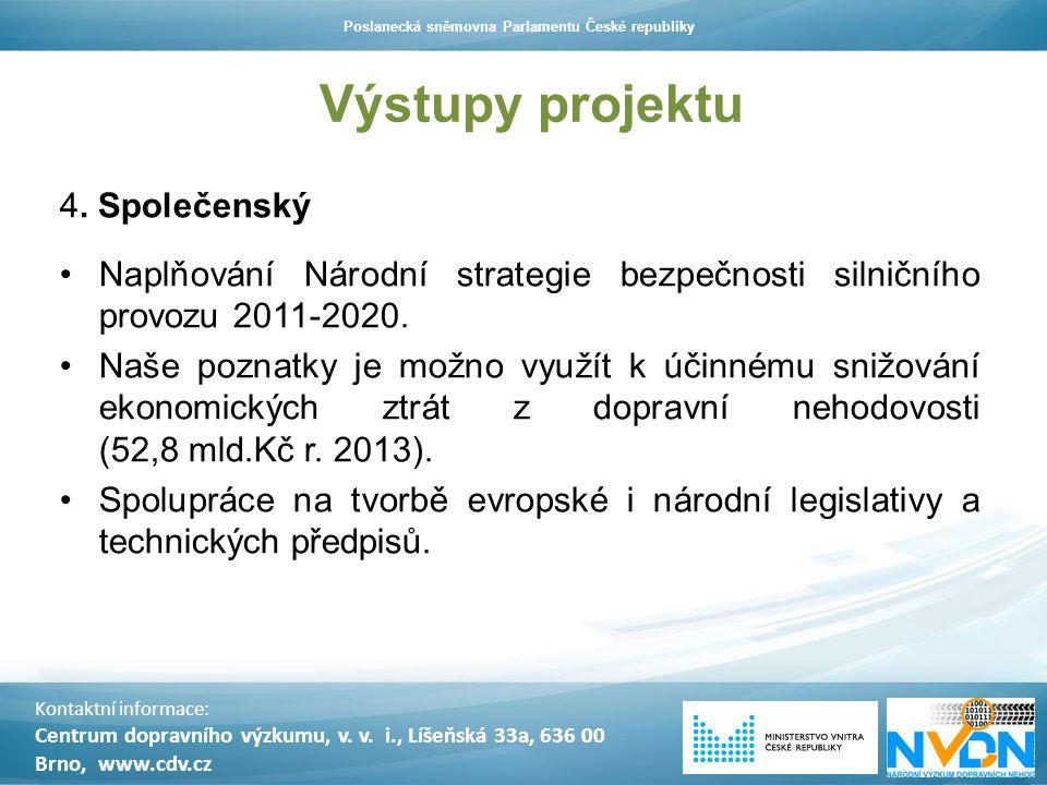 Výstupy projektu 4. Společenský Naplňování Národní strategie bezpečnosti silničního provozu 2011-2020. Naše poznatky je možno využít k účinnému snižov