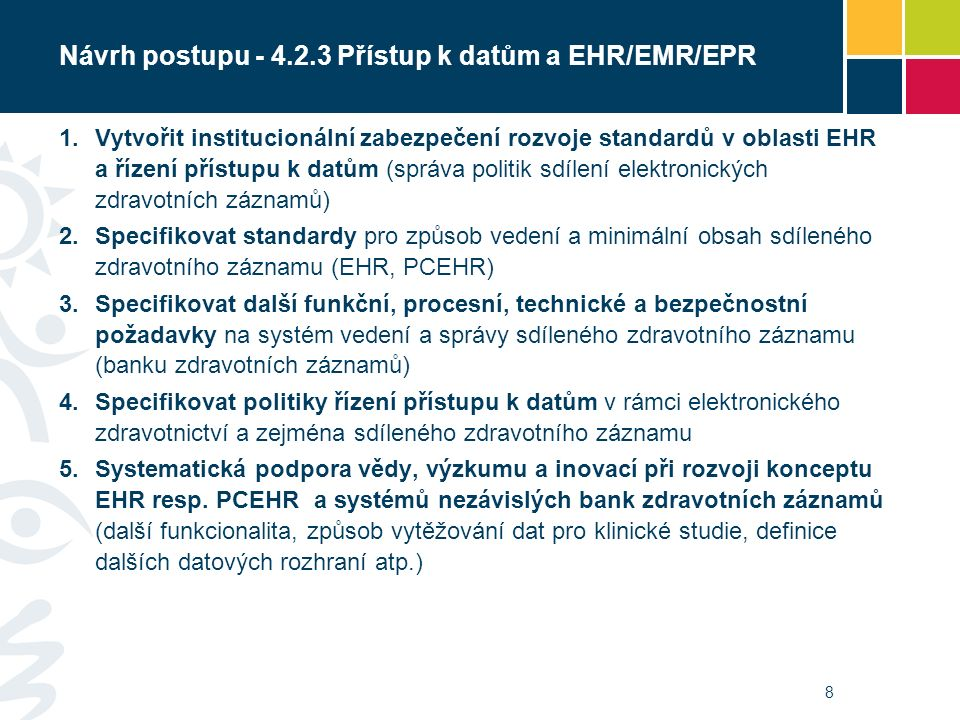 Návrh postupu - 4.2.3 Přístup k datům a EHR/EMR/EPR 1. Vytvořit institucionální zabezpečení rozvoje standardů v oblasti EHR a řízení přístupu k datům