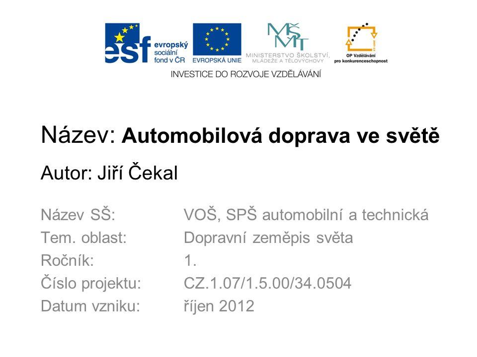 Název: Automobilová doprava ve světě Autor: Jiří Čekal Název SŠ:VOŠ, SPŠ automobilní a technická Tem.