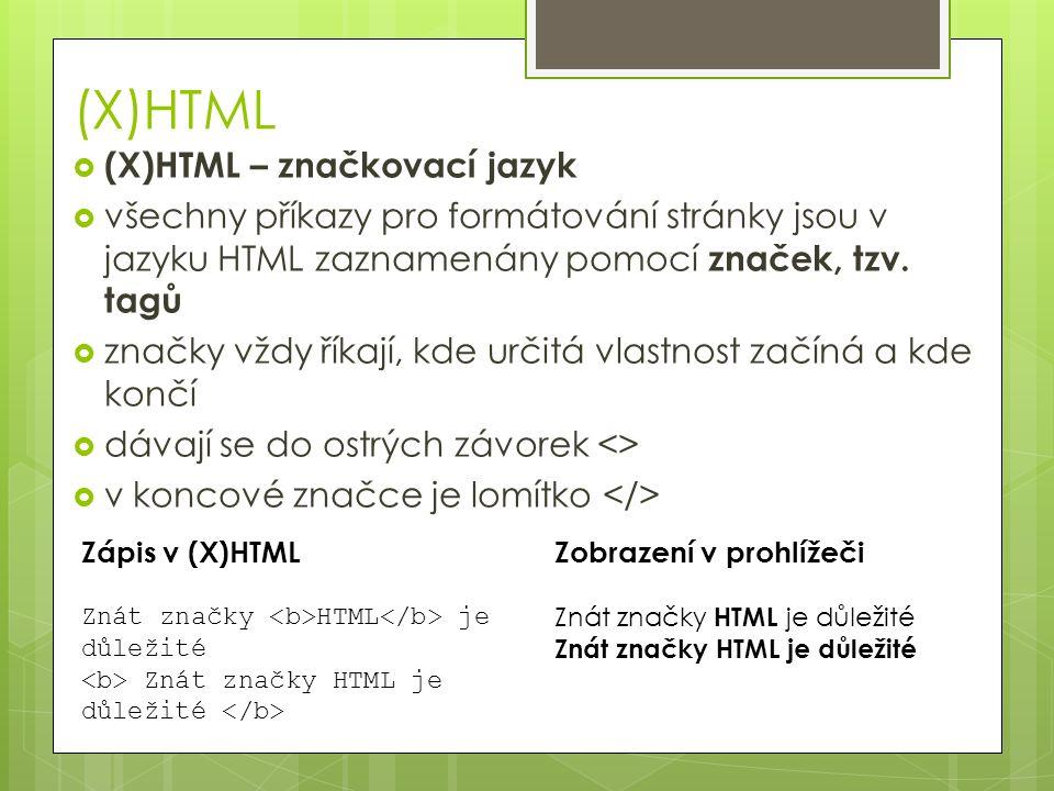 (X)HTML  (X)HTML – značkovací jazyk  všechny příkazy pro formátování stránky jsou v jazyku HTML zaznamenány pomocí značek, tzv. tagů  značky vždy ř