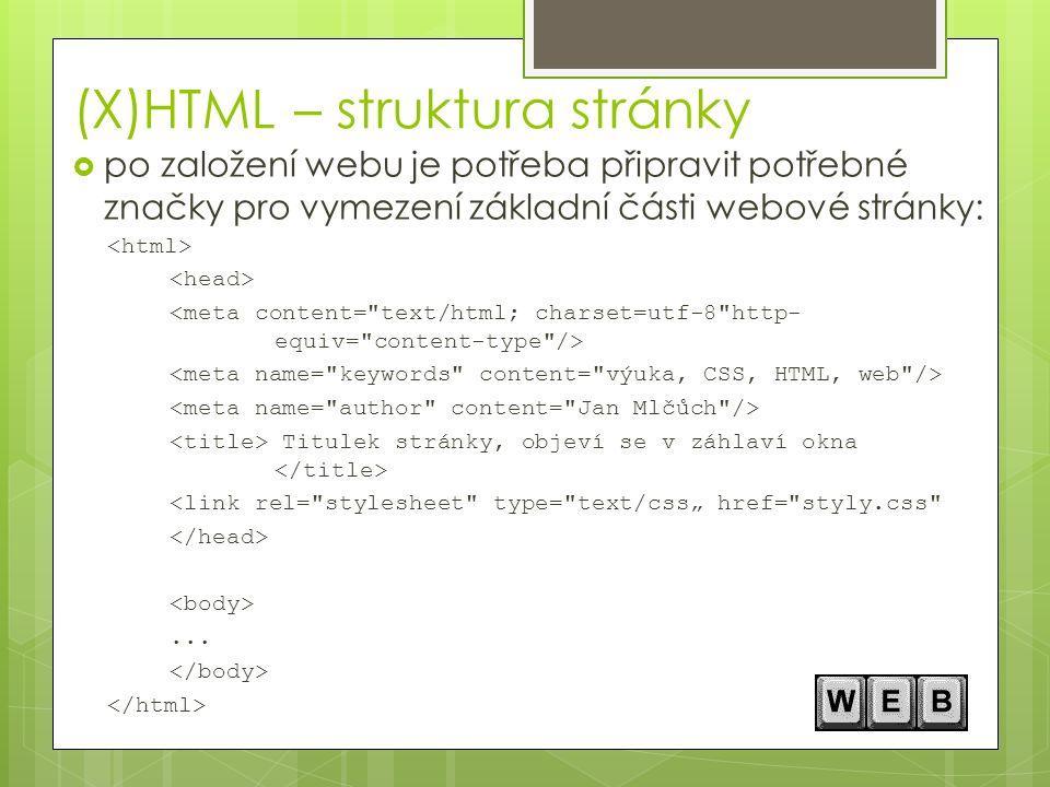 (X)HTML – struktura stránky  po založení webu je potřeba připravit potřebné značky pro vymezení základní části webové stránky: Titulek stránky, objev