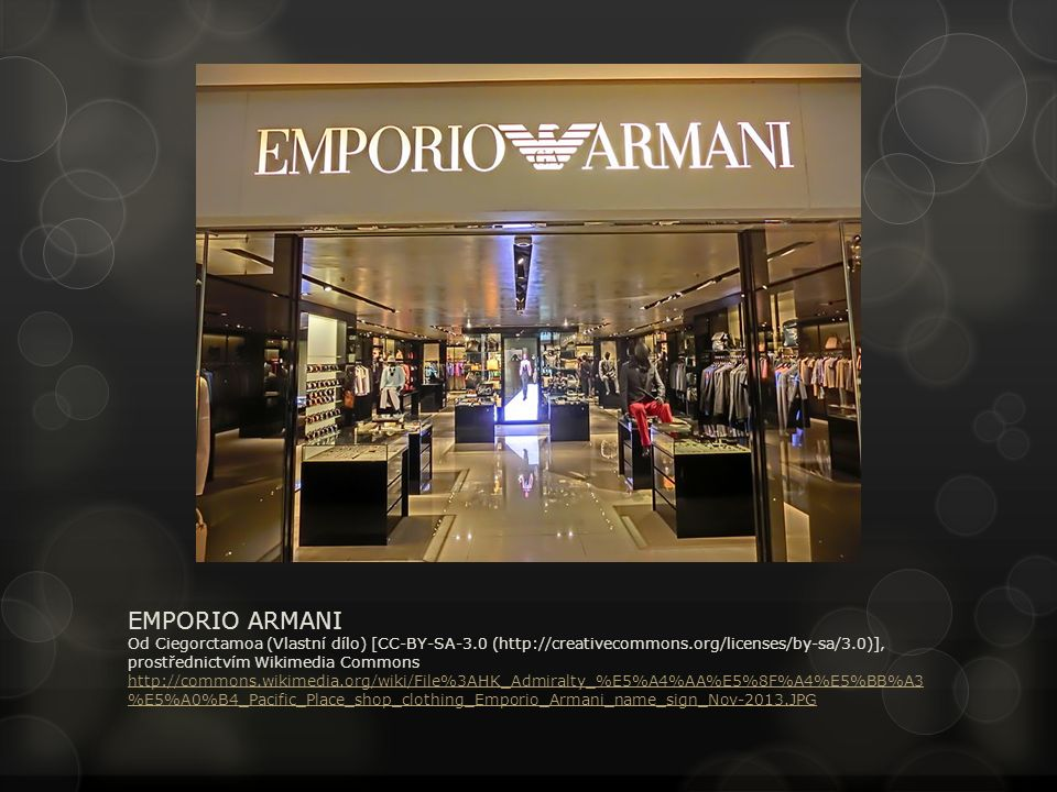 EMPORIO ARMANI Od Ciegorctamoa (Vlastní dílo) [CC-BY-SA-3.0 (http://creativecommons.org/licenses/by-sa/3.0)], prostřednictvím Wikimedia Commons http://commons.wikimedia.org/wiki/File%3AHK_Admiralty_%E5%A4%AA%E5%8F%A4%E5%BB%A3 %E5%A0%B4_Pacific_Place_shop_clothing_Emporio_Armani_name_sign_Nov-2013.JPG http://commons.wikimedia.org/wiki/File%3AHK_Admiralty_%E5%A4%AA%E5%8F%A4%E5%BB%A3 %E5%A0%B4_Pacific_Place_shop_clothing_Emporio_Armani_name_sign_Nov-2013.JPG