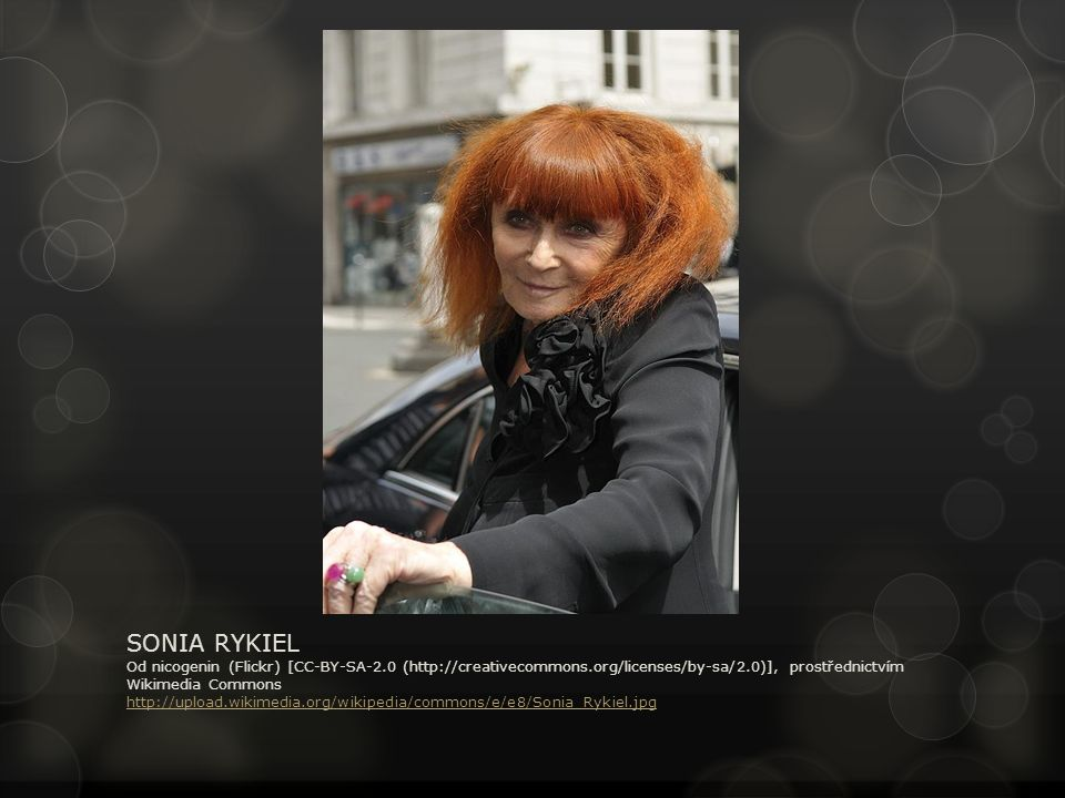 SONIA RYKIEL Od nicogenin (Flickr) [CC-BY-SA-2.0 (http://creativecommons.org/licenses/by-sa/2.0)], prostřednictvím Wikimedia Commons http://upload.wikimedia.org/wikipedia/commons/e/e8/Sonia_Rykiel.jpg http://upload.wikimedia.org/wikipedia/commons/e/e8/Sonia_Rykiel.jpg