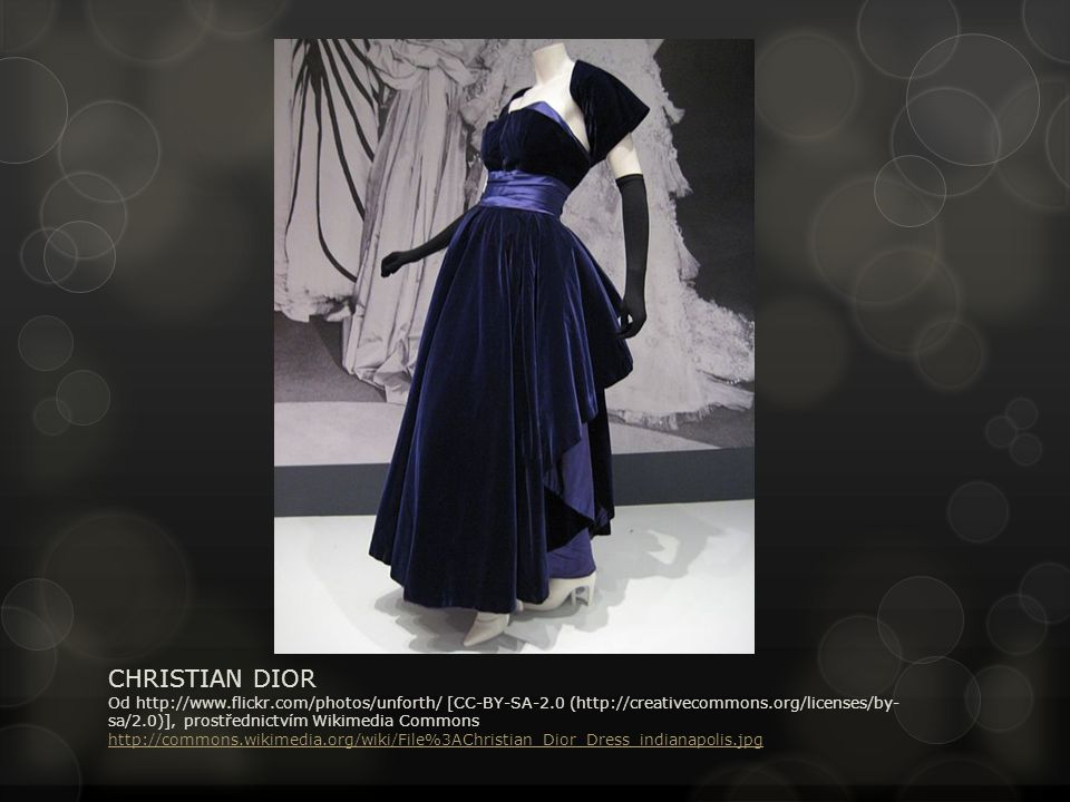 CHRISTIAN DIOR Od http://www.flickr.com/photos/unforth/ [CC-BY-SA-2.0 (http://creativecommons.org/licenses/by- sa/2.0)], prostřednictvím Wikimedia Commons http://commons.wikimedia.org/wiki/File%3AChristian_Dior_Dress_indianapolis.jpg http://commons.wikimedia.org/wiki/File%3AChristian_Dior_Dress_indianapolis.jpg