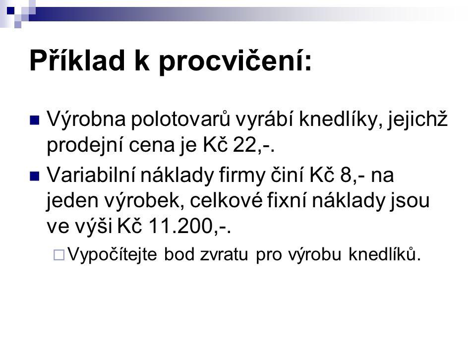 Příklad k procvičení: Výrobna polotovarů vyrábí knedlíky, jejichž prodejní cena je Kč 22,-.