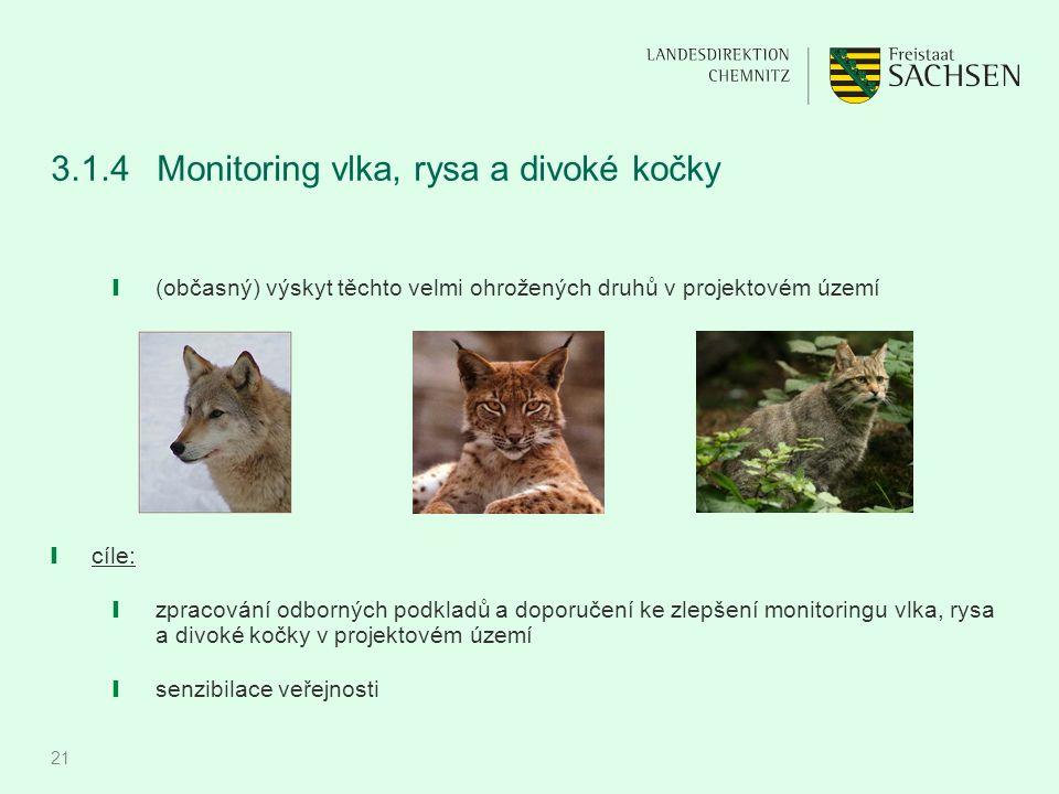 21 3.1.4 Monitoring vlka, rysa a divoké kočky ❙ (občasný) výskyt těchto velmi ohrožených druhů v projektovém území ❙ cíle: ❙ zpracování odborných podk